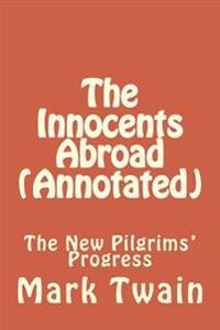 The Innocents Abroad (Annotated): The New Pilgrims' Progress