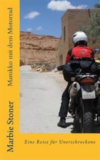 Marokko Mit Dem Motorrad: Eine Reise Fur Unerschrockene