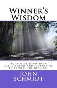 Winner's Wisdom: Eight-Week Devotional Using Poetry and Journaling to Express the Real You