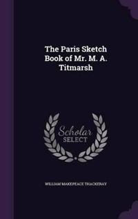 Paris Sketch Book of Mr. M. A. Titmarsh