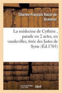 La M�decine de Cyth�re, Parade En 2 Actes, En Vaudevilles, Tir�e Des Fastes de Syrie
