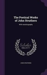 The Poetical Works of John Struthers