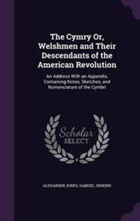 The Cymry Or, Welshmen and Their Descendants of the American Revolution
