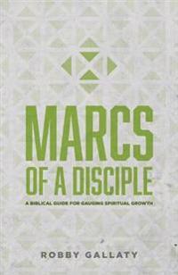 Marcs of a Disciple: A Biblical Guide for Gauging Spiritual Growth