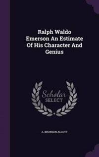 Ralph Waldo Emerson an Estimate of His Character and Genius