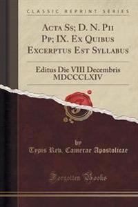 ACTA SS; D. N. Pii Pp; IX. Ex Quibus Excerptus Est Syllabus