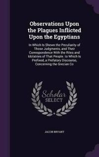 Observations Upon the Plagues Inflicted Upon the Egyptians