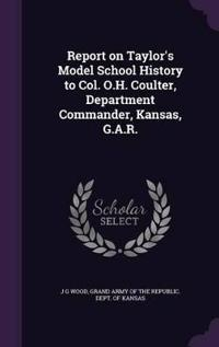 Report on Taylor's Model School History to Col. O.H. Coulter, Department Commander, Kansas, G.A.R.