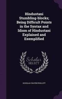 Hindustani Stumbling-Blocks; Being Difficult Points in the Syntax and Idiom of Hindustani Explained and Exemplified