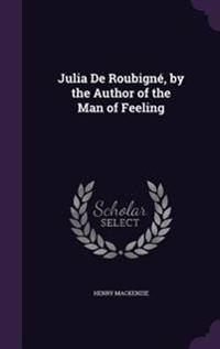 Julia de Roubigne, by the Author of the Man of Feeling