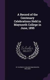 A Record of the Centenary Celebrations Held in Maynooth College in June, 1895