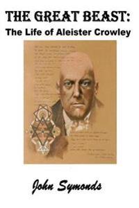 The Great Beast: The Life of Aleister Crowley