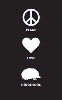 Peace Love Hedgehogs: 120 Page, 5x8, Lined Journal Notebook for Hedgie Lovers