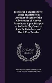 Monsieur D'En Brochette; Being an Historical Account of Some of the Adventures of Huevos Pasada Par Agua, Marquis of Pollio Grille, Count of Pate de Foie Gras, and Much Else Besides