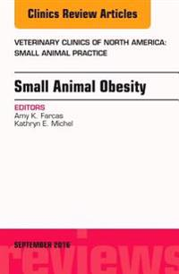 Small Animal Obesity, An Issue of Veterinary Clinics of North America: Small Animal Practice, E-Book