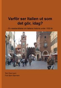 Varför ser Italien ut som det gör, idag? - En reseberättelse om Italiens historia under 1500 år.