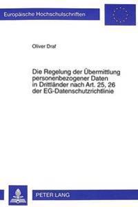 Die Regelung Der Uebermittlung Personenbezogener Daten in Drittlaender Nach Art. 25, 26 Der Eg-Datenschutzrichtlinie