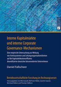 Interne Kapitalmaerkte Und Interne Corporate Governance-Mechanismen: Eine Empirische Untersuchung Zur Wirkung Von Anreizsystemen Und Leitungsorganisat