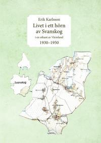 Livet i ett hörn av Svanskog: i en utkant av Värmland 1930–1950