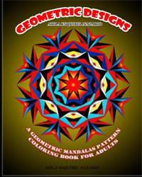 Geometric Designs: A Geometric Mandalas Pattern Coloring Book for Adults