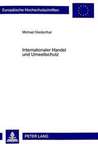 Internationaler Handel Und Umweltschutz: Eine Analyse Von Ansaetzen Fuer Eine Oekologische Reform Der Welthandelsordnung