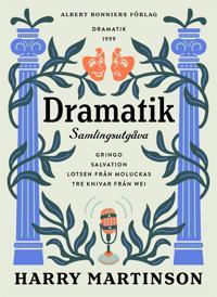 Dramatik: Samlingsutgåva : Gringo; Salvation; Lotsen från Moluckas; Tre knivar från Wei