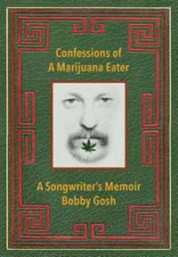 Confessions of a Marijuana Eater: A Songwriter's Memoir