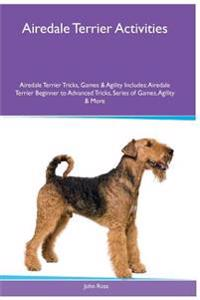Airedale Terrier Activities Airedale Terrier Tricks, Games & Agility. Includes: Airedale Terrier Beginner to Advanced Tricks, Series of Games, Agility