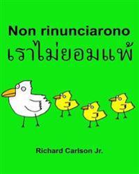 Non Rinunciarono: Libro Illustrato Per Bambini Italiano-Tailandese (Edizione Bilingue)