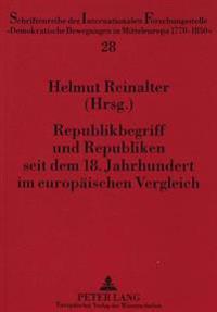 Republikbegriff Und Republiken Seit Dem 18. Jahrhundert Im Europaeischen Vergleich: Internationales Symposium Zum Oesterreichischen Millennium