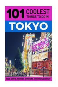 Tokyo: Tokyo Travel Guide: 101 Coolest Things to Do in Tokyo, Japan
