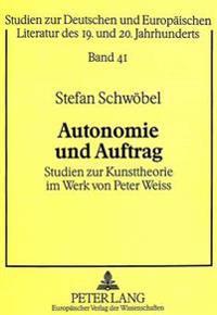 Autonomie Und Auftrag: Studien Zur Kunsttheorie Im Werk Von Peter Weiss