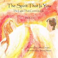 The Spirit That Is You - Book 2: The Light That Connects Us