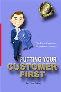 Putting Your Customer First: The Ideal Customer Experience Journey