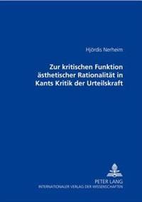 Zur Kritischen Funktion Aesthetischer Rationalitaet in Kants «kritik Der Urteilskraft»