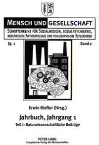 Jahrbuch Fuer Sozialmedizin, Sozialpsychiatrie, Medizinische Anthropologie Und Philosophische Reflexionen, Jahrgang 1: Teil I: Naturwissenschaftliche