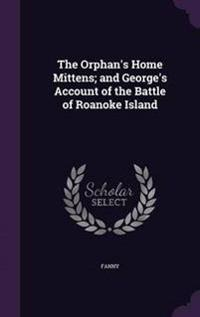 The Orphan's Home Mittens; And George's Account of the Battle of Roanoke Island