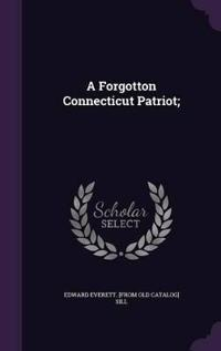 A Forgotton Connecticut Patriot;