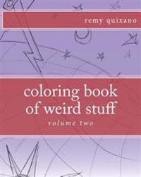 Coloring Book of Weird Stuff Volume II