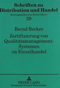 Zertifizierung Von Qualitaetsmanagement-Systemen Im Einzelhandel: Eine Institutionenoekonomische Analyse Der ISO 9000-Normenfamilie Und Ableitung Von