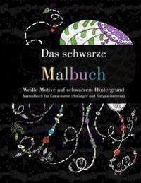 Das Schwarze Malbuch - Weisse Motive Auf Schwarzem Hintergrund: Ausmalbuch Fur Erwachsene (Anfanger Und Fortgeschrittene)