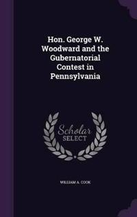 Hon. George W. Woodward and the Gubernatorial Contest in Pennsylvania