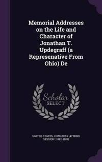 Memorial Addresses on the Life and Character of Jonathan T. Updegraff (a Represenative from Ohio) de