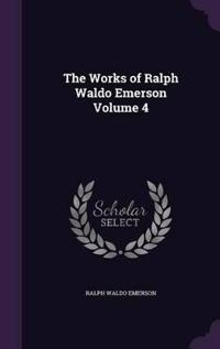 Works of Ralph Waldo Emerson Volume 4