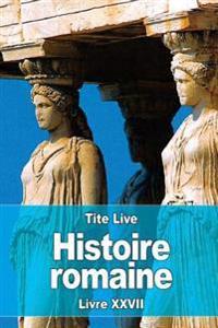 Histoire Romaine: Livre XXVII