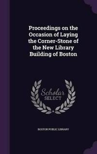 Proceedings on the Occasion of Laying the Corner-Stone of the New Library Building of Boston