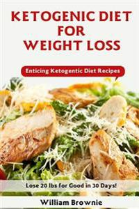 Ketogenic Diet for Weight Loss: A Keto Diet Plan with Enticing Ketogenic Diet Recipes! (Keto Cookbook, Ketogenic Recipes, Keto Smoothies, Ketogenic Di