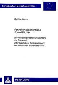 Verwaltungsgerichtliche Kontrolldichte: Ein Vergleich Zwischen Deutschland Und Frankreich Unter Besonderer Beruecksichtigung Des Technischen Sicherhei