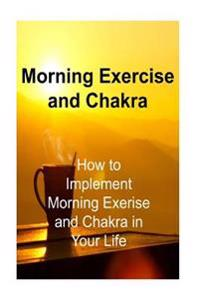 Morning Exercise and Chakra: How to Implement Morning Exerise and Chakra in Your: Morning Exercise, Morning Routine, Morning Rituals, Chakra, Chakr