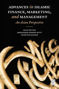 Advances in Islamic Finance, Marketing, and Management: An Asian Perspective